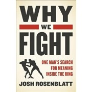 Why We Fight: One Man's Search for Meaning Inside the Ring, Hardcover/Josh Rosenblatt