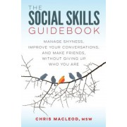 The Social Skills Guidebook: Manage Shyness, Improve Your Conversations, and Make Friends, Without Giving Up Who You Are, Paperback