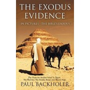 The Exodus Evidence in Pictures, the Bible's Exodus: The Hunt for Ancient Israel in Egypt, the Red Sea, the Exodus Route and Mount Sinai, Paperback/Paul Backholer
