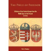 The Price Of Freedom History Of East Central Europe From The Middle Ages To The Present