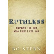 Ruthless: Knowing the God Who Fights for You, Paperback/Bo Stern