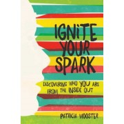 Ignite Your Spark: Discovering Who You Are from the Inside Out, Paperback