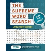 The Supreme Word Search Book for Adults - Large Print Edition: Over 200 Cleverly Hidden Word Searches for Adults, Teens, and More!, Paperback/Word Search Puzzle Group