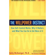 The Willpower Instinct How Self-Control Works Why It Matters and What You Can Do to Get More of It