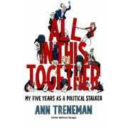 All in it Together. My Five Years as a political stalker, Hardback/Ann Treneman