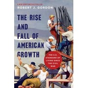 The Rise and Fall of American Growth: The U.S. Standard of Living Since the Civil War, Hardcover/Robert J. Gordon