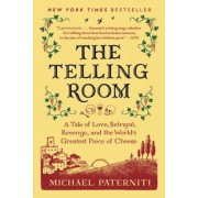 The Telling Room: A Tale of Love, Betrayal, Revenge, and the World's Greatest Piece of Cheese, Paperback