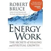 Energy Work: The Secrets of Healing and Spiritual Growth, Paperback/Robert Bruce