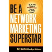 Be a Network Marketing Superstar: The One Book You Need to Make More Money Than You Ever Thought Possible, Paperback/Mary Christensen