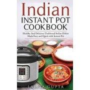 Indian Instant Pot Cookbook: Healthy and Delicious Traditional Indian Dishes Made Easy and Quick with Instant Pot Electric Pressure Cooker, Paperback/Lalita Gupta