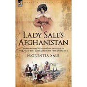 Lady Sale's Afghanistan: An Indomitable Victorian Lady's Account of the Retreat from Kabul During the First Afghan War, Hardcover/Florentia Sale