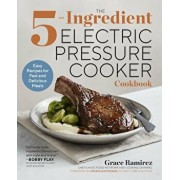 The 5-Ingredient Electric Pressure Cooker Cookbook: Easy Recipes for Fast and Delicious Meals, Paperback/Grace Ramirez