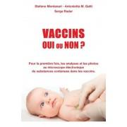 Vaccins - Oui Ou Non ?: Pour La Premi?re Fois, Les Analyses Et Les Photos Au Microscope ?lectronique de Substances Contenues Dans Les Vaccins (French), Paperback