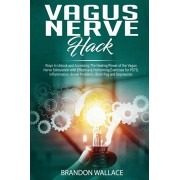 Vagus Nerve Hack: Ways to Unlock and Accessing The Healing Power of The Vagus Nerve Stimulation with Effective & Performing Exercises fo, Paperback/Brandon Wallace