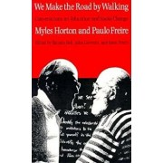 We Make the Road by Walking: Conversations on Education and Social Change, Paperback/Myles Horton