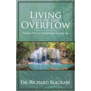 Living Out of the Overflow: Serving Out of Your Intimacy with God, Paperback/Richard Blackaby
