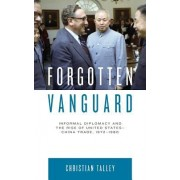 Forgotten Vanguard: Informal Diplomacy and the Rise of United States-China Trade, 1972-1980