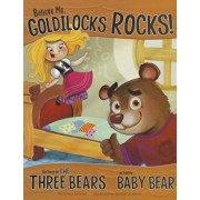 Believe Me, Goldilocks Rocks!: The Story of the Three Bears as Told by Baby Bear, Paperback/Nancy Loewen