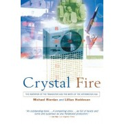Crystal Fire: The Invention of the Transistor and the Birth of the Information Age