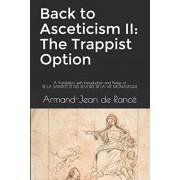 Back to Asceticism II: The Trappist Option: A Translation with Introduction and Notes of DE LA SAINTET ET DES DEVOIRS DE LA VIE MONASTIQUE, Paperback/Vincent Ryan