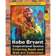 Kobe Bryant Inspirational Quotes Coloring Book and Wall Art Collection: His Motivational Words on Sports, Basketball, Life, Work Ethic and Personal De, Paperback/Nougu Kids