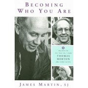 Becoming Who You Are: Insights on the True Self from Thomas Merton and Other Saints, Paperback/James Martin