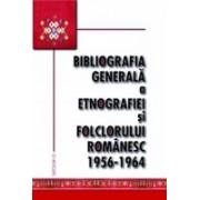 Bibliografia generala a etnografiei si folclorului romanesc. 1956-1964.