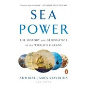 Sea Power: The History and Geopolitics of the World's Oceans, Paperback/James Stavridis