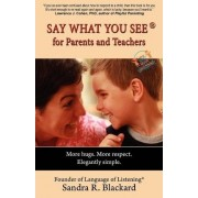 SAY WHAT YOU SEE For Parents and Teachers by Sandra R Blackard