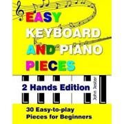 Easy Keyboard and Piano Pieces - 2 Hands Edition: 30 Easy-To-Play Pieces for Beginners, Paperback/John Jester