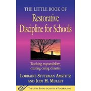 The Little Book of Restorative Discipline for Schools: Teaching Responsibility; Creating Caring Climates, Paperback/Lorraine Stutzman Amstutz