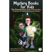 Mystery Books for Kids: The Donnie and Jose Chronicles; A Collection of 3 Mystery Mini Stories for Children, Paperback/Rachel Brooks Posadas