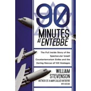90 Minutes at Entebbe: The Full Inside Story of the Spectacular Israeli Counterterrorism Strike and the Daring Rescue of 103 Hostages, Paperback