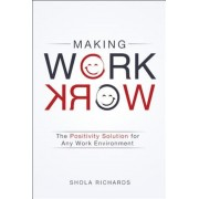Making Work Work: The Positivity Solution for Any Work Environment, Hardcover