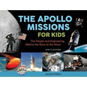 The Apollo Missions for Kids: The People and Engineering Behind the Race to the Moon, with 21 Activities, Paperback/Jerome Pohlen