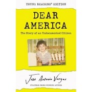 Dear America: Young Readers' Edition: The Story of an Undocumented Citizen, Hardcover/Jose Antonio Vargas