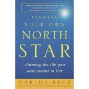 Finding Your Own North Star: Claiming the Life You Were Meant to Live, Paperback/Martha Beck
