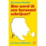 De Arbeiderspers Hoe word ik een beroemd schrijver - Ilja Leonard Pfeijffer - ebook