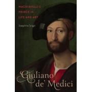 Giuliano De' Medici: Machiavelli's Prince in Life and Art, Hardcover