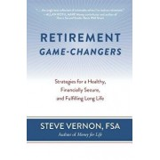 Retirement Game-Changers: Strategies for a Healthy, Financially Secure, and Fulfilling Long Life, Paperback/Steve Vernon