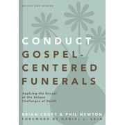 Conduct Gospel-Centered Funerals: Applying the Gospel at the Unique Challenges of Death, Paperback/Brian Croft