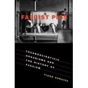 Fascist Pigs - Technoscientific Organisms and the History of Fascism (Saraiva Tiago (Associate Professor Drexel University))(Paperback / softback) (9780262536158)