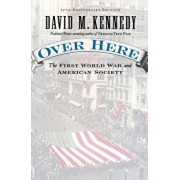 Over Here: The First World War and American Society, Paperback/David M. Kennedy