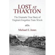 Lost at Thaxton: The Dramatic True Story of Virginia's Forgotten Train Wreck, Paperback/Michael E. Jones
