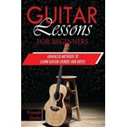 Guitar Lessons for Beginners: Advanced Methods to Learn Guitar Chords and Notes, Paperback/Triumph Studio