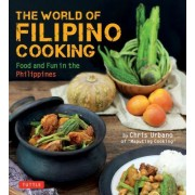 """World of Filipino Cooking: Food and Fun in the Philippines by Chris Urbano of """"Maputing Cooking"""" (Over 90 Recipes)"""