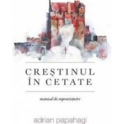 Crestinul in cetate - Adrian Papahagi