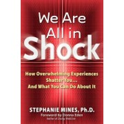 We Are All in Shock: How Overwhelming Experiences Shatter You and What You Can Do about It, Paperback
