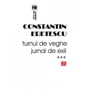 Turnul de veghe. Jurnal de exil. Vol 3, 2008-2010/Constantin Eretescu