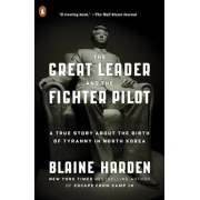 The Great Leader and the Fighter Pilot: A True Story about the Birth of Tyranny in North Korea, Paperback